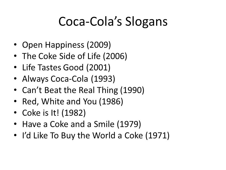 Coca-Cola's Slogans Open Happiness (2009) The Coke Side of Life (2006)