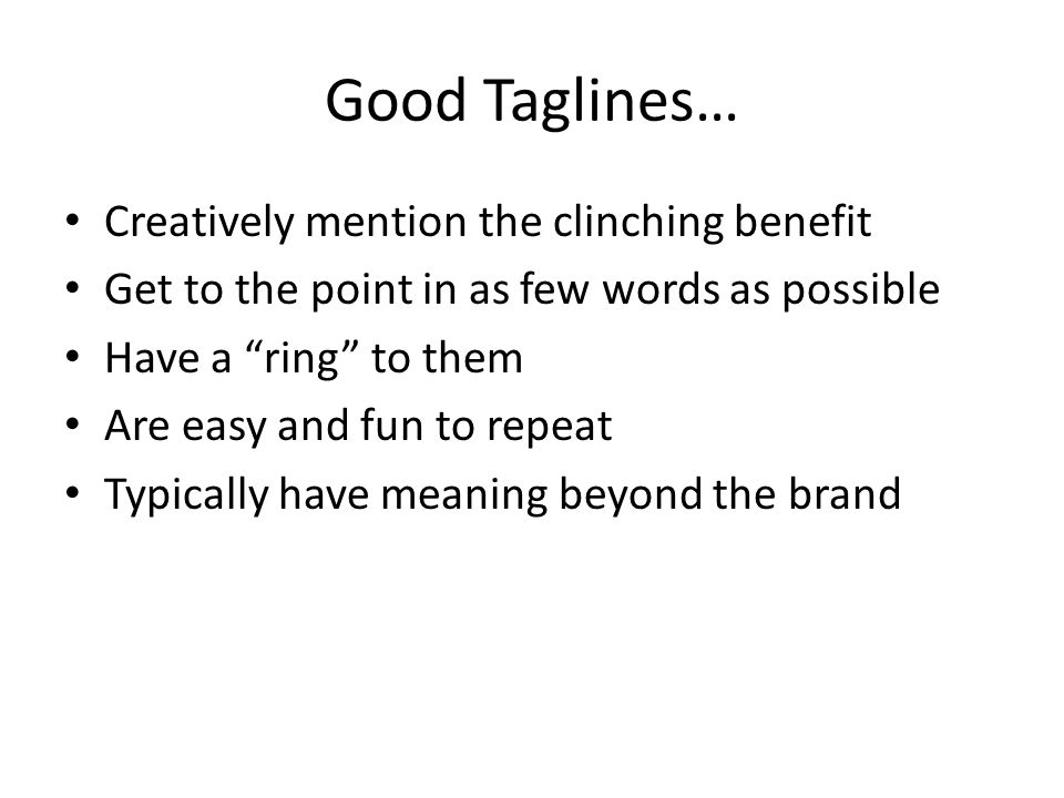 Good Taglines… Creatively mention the clinching benefit