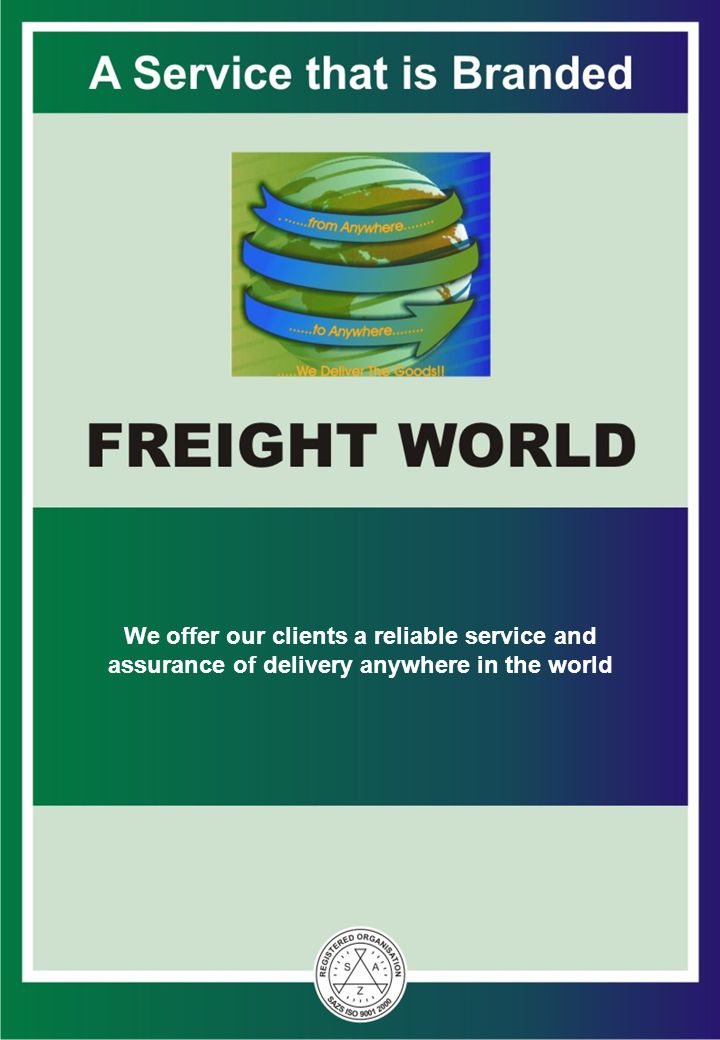 We offer our clients a reliable service and assurance of delivery anywhere in the world