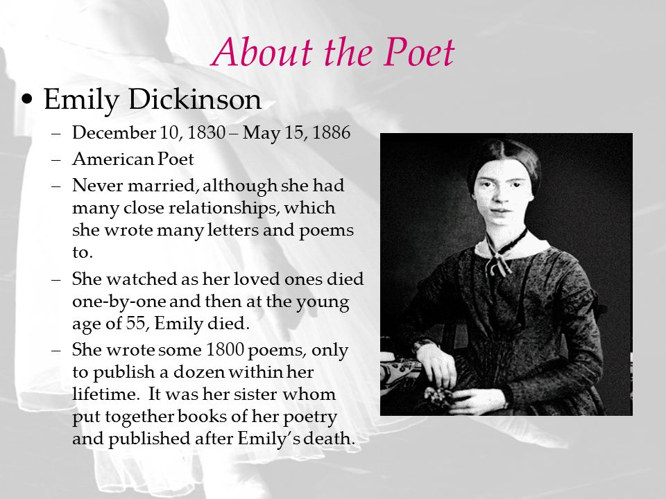 About the Poet Emily Dickinson December 10, 1830 – May 15, 1886