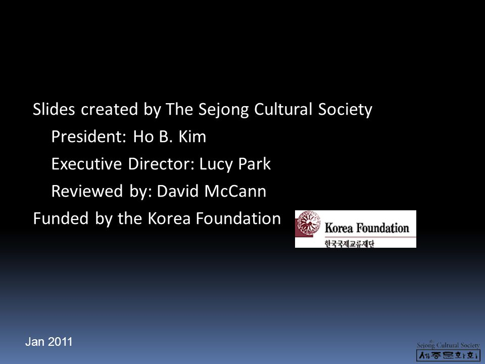 Slides created by The Sejong Cultural Society President: Ho B