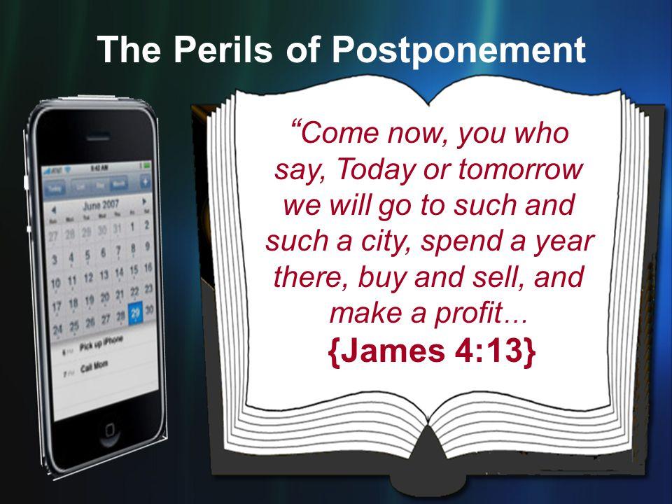 The Perils of Postponement