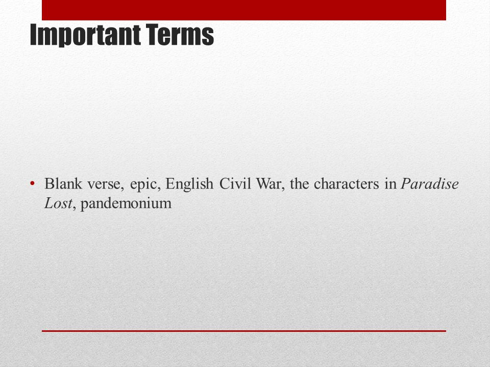 Important Terms Blank verse, epic, English Civil War, the characters in Paradise Lost, pandemonium