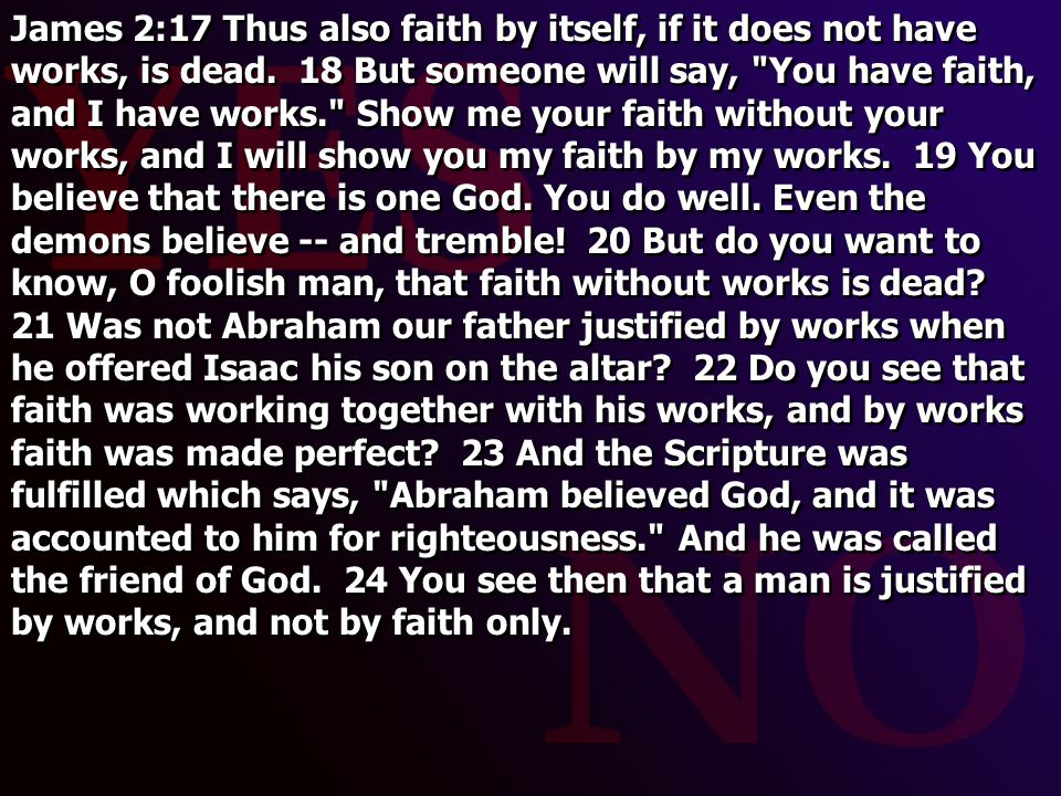 James 2:17 Thus also faith by itself, if it does not have works, is dead.