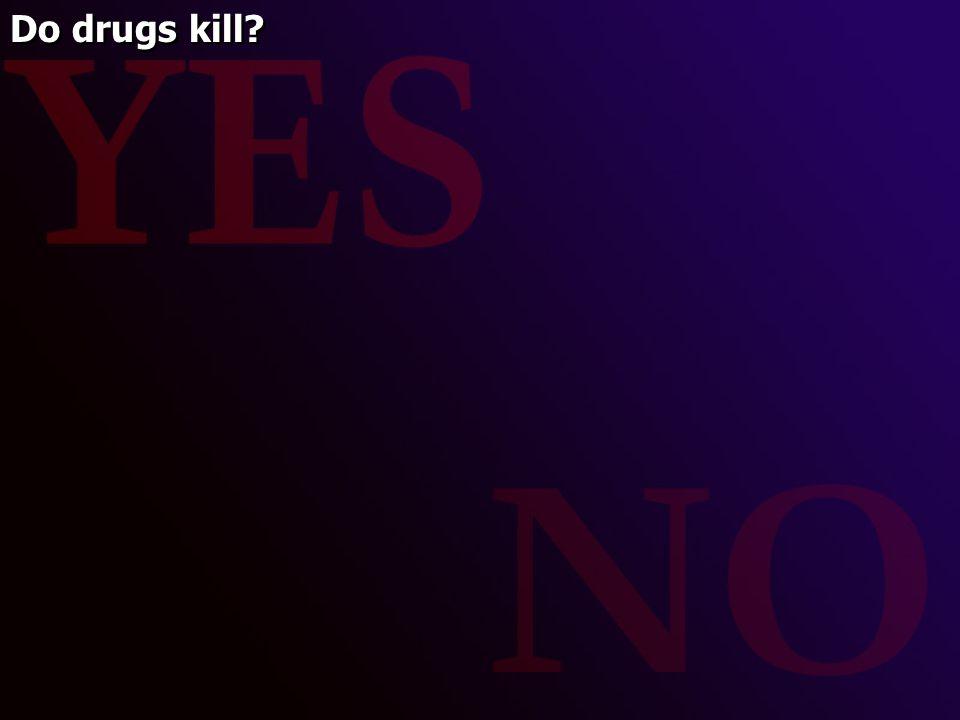 Do drugs kill