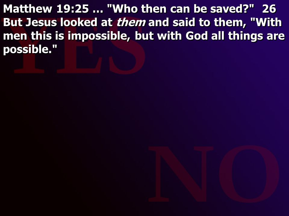 Matthew 19:25 … Who then can be saved