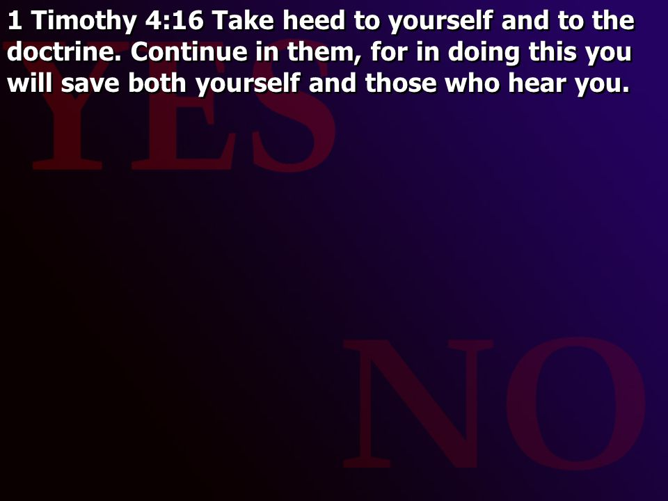 1 Timothy 4:16 Take heed to yourself and to the doctrine
