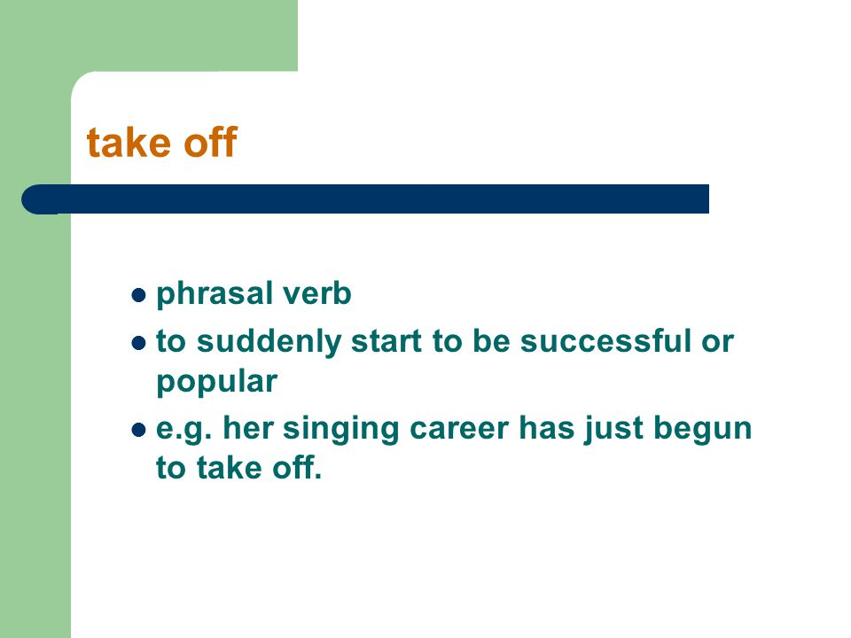 take off phrasal verb to suddenly start to be successful or popular