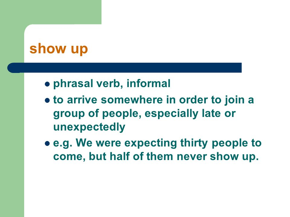 show up phrasal verb, informal