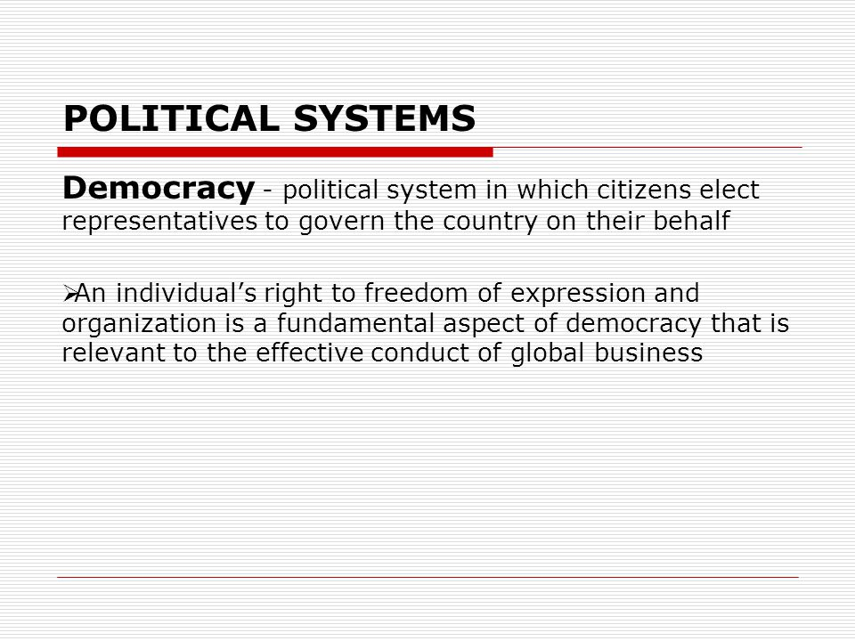 POLITICAL SYSTEMS Democracy - political system in which citizens elect representatives to govern the country on their behalf.