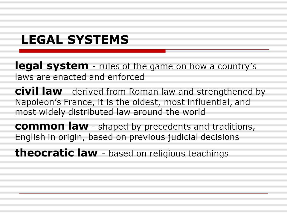 LEGAL SYSTEMS legal system - rules of the game on how a country's laws are enacted and enforced.