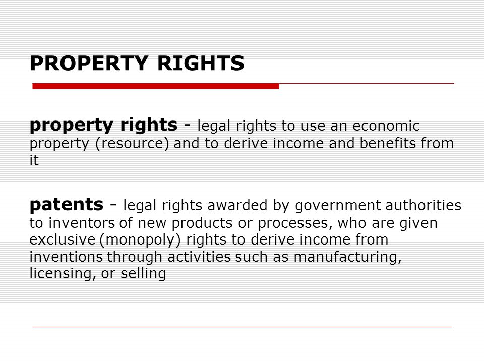 PROPERTY RIGHTS property rights - legal rights to use an economic property (resource) and to derive income and benefits from it.