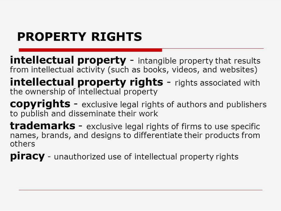 PROPERTY RIGHTS intellectual property - intangible property that results from intellectual activity (such as books, videos, and websites)