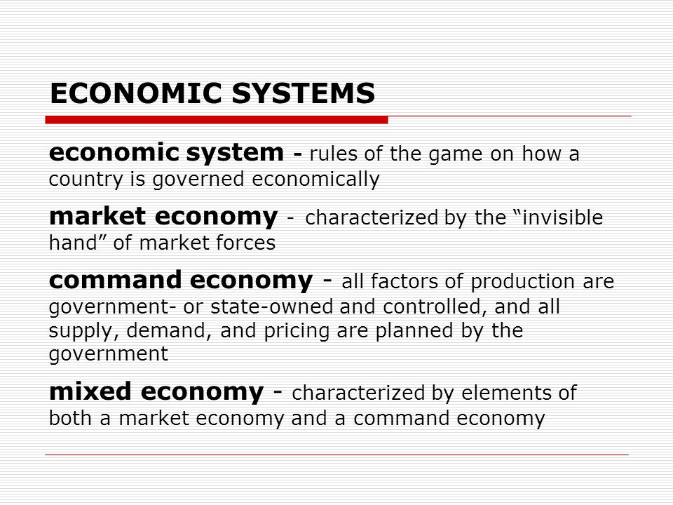 ECONOMIC SYSTEMS economic system - rules of the game on how a country is governed economically.