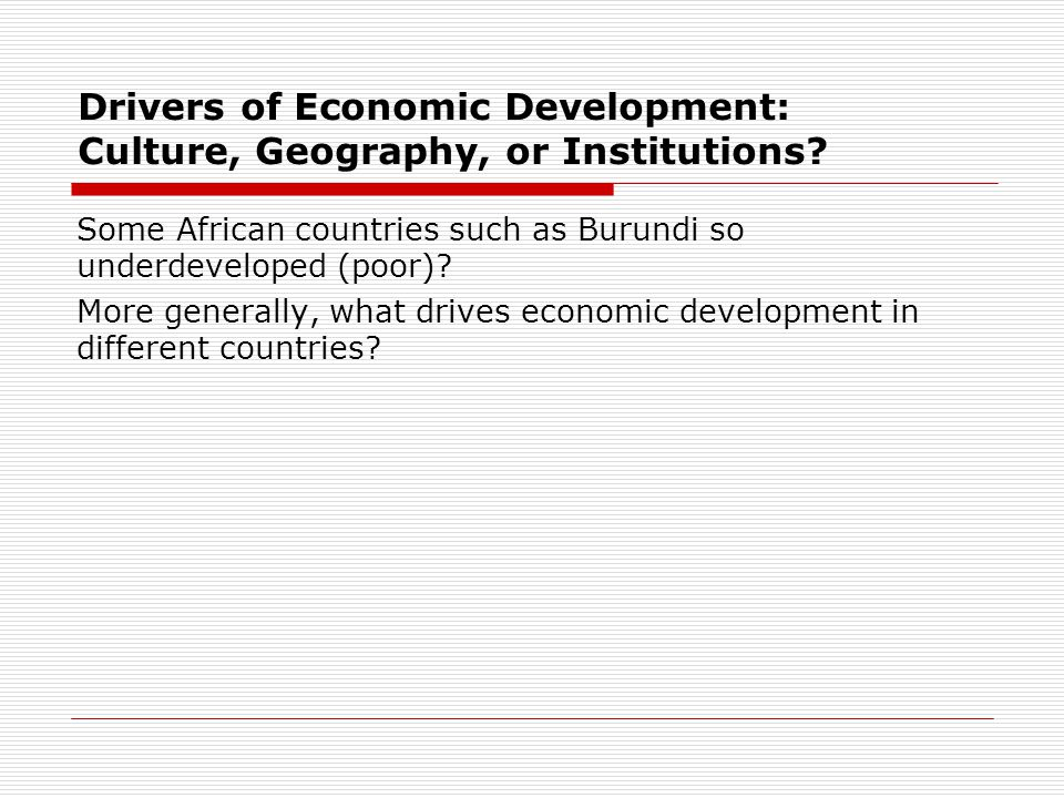 Drivers of Economic Development: Culture, Geography, or Institutions