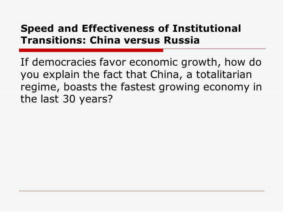 Speed and Effectiveness of Institutional Transitions: China versus Russia