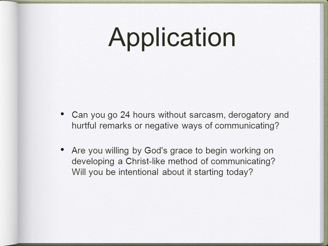 Application Can you go 24 hours without sarcasm, derogatory and hurtful remarks or negative ways of communicating