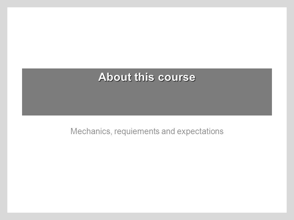 Mechanics, requiements and expectations