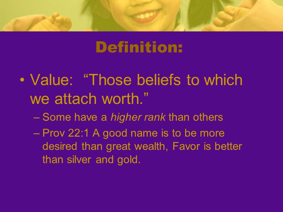 Value: Those beliefs to which we attach worth.