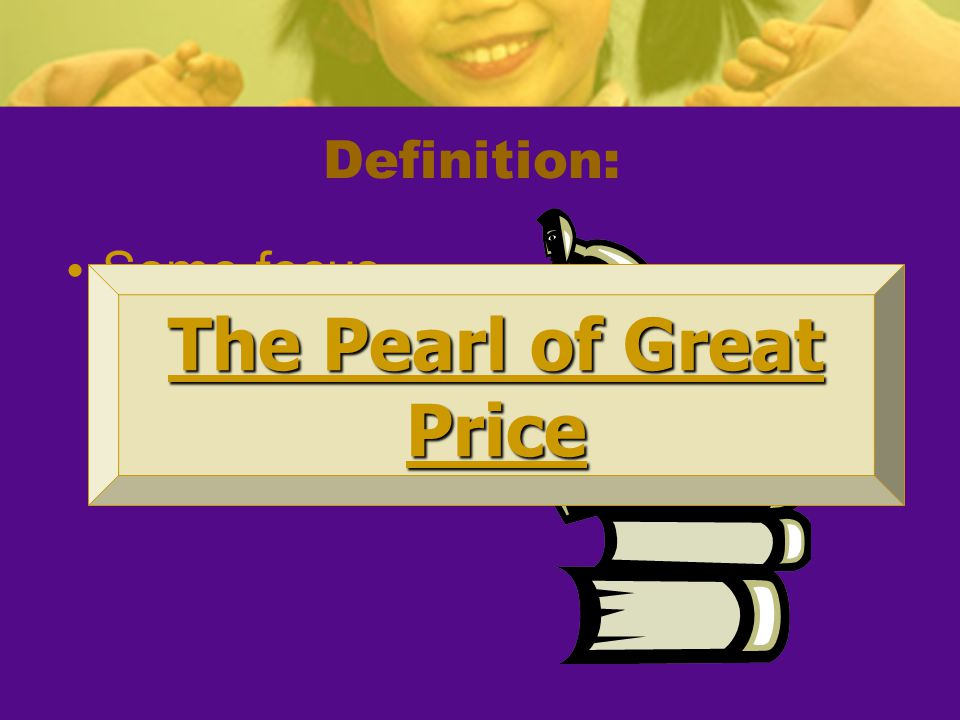 The Pearl of Great Price Buy the truth and sell it not! Prov. 23:23