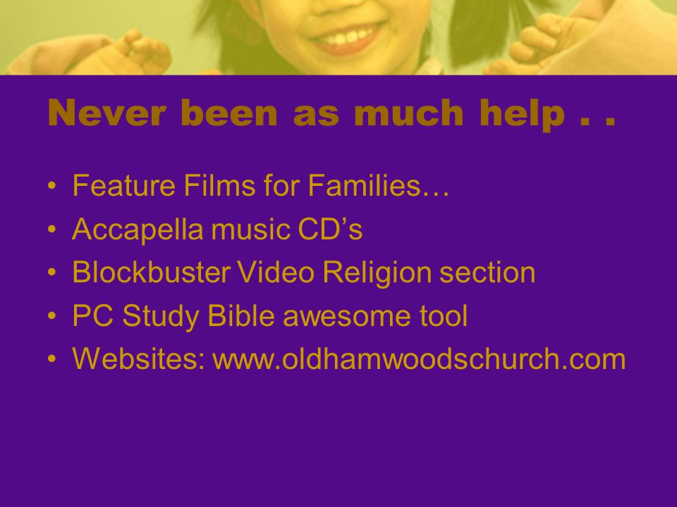 Never been as much help . . Feature Films for Families…