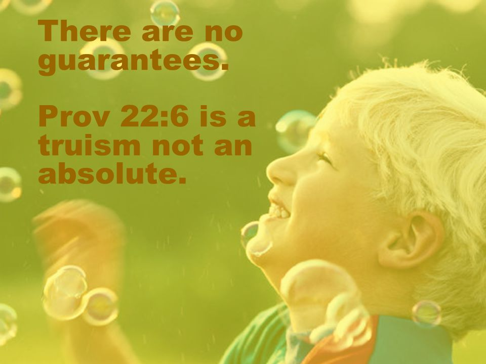 There are no guarantees. Prov 22:6 is a truism not an absolute.