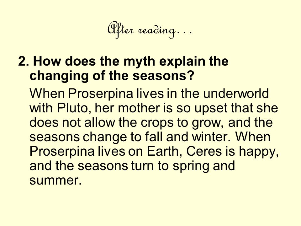 After reading… 2. How does the myth explain the changing of the seasons