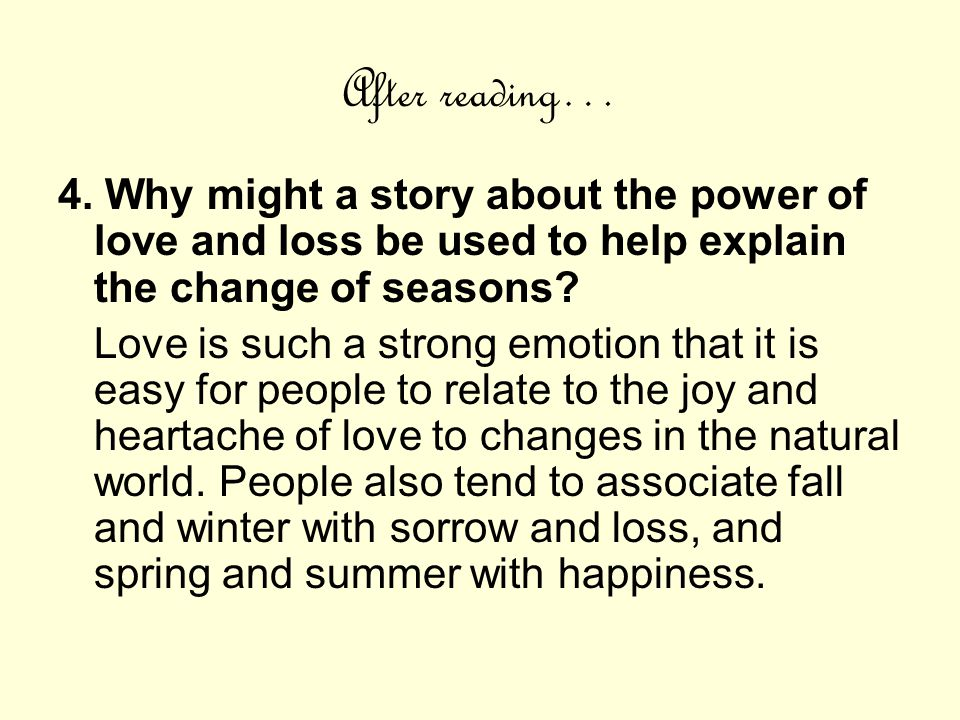 After reading… 4. Why might a story about the power of love and loss be used to help explain the change of seasons
