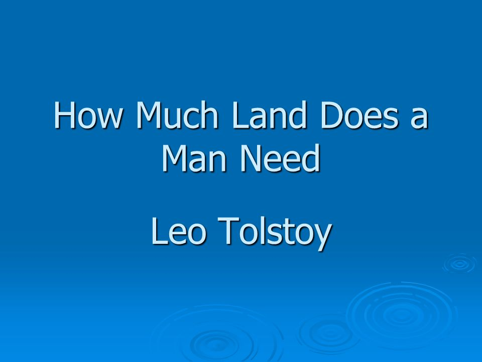 how much land does a man require leo tolstoy theme