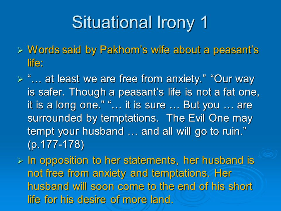 Situational Irony 1 Words said by Pakhom's wife about a peasant's life:
