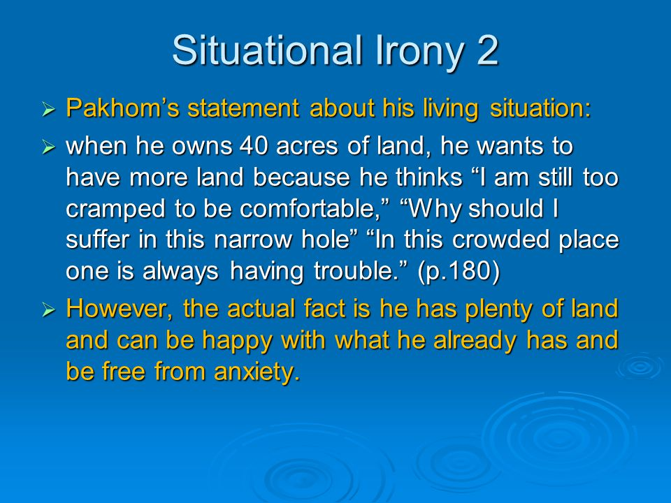 Situational Irony 2 Pakhom's statement about his living situation: