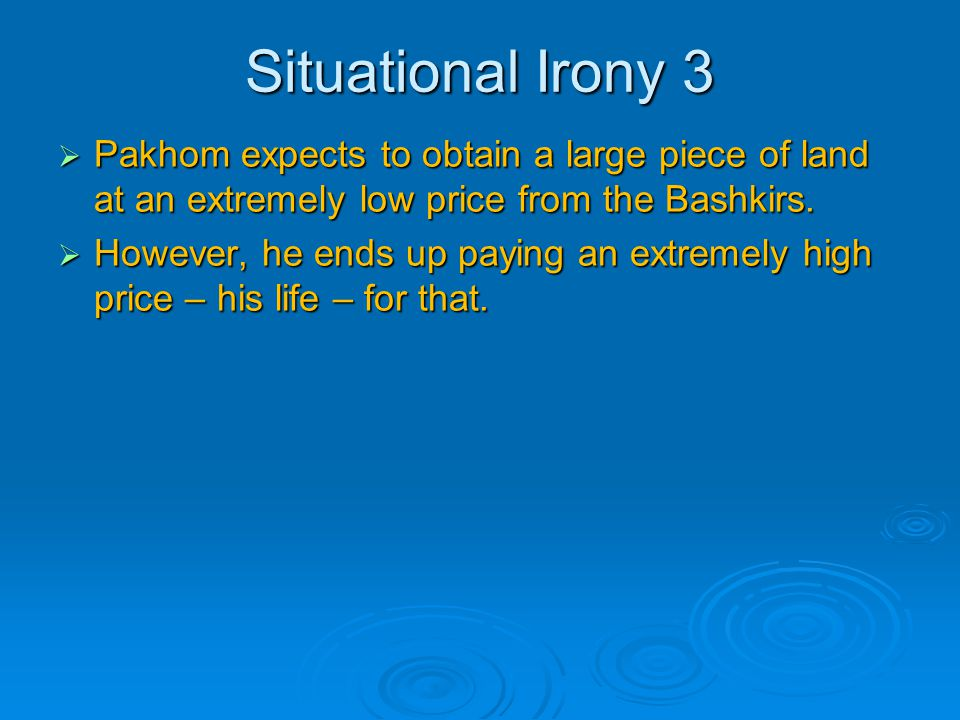 Situational Irony 3 Pakhom expects to obtain a large piece of land at an extremely low price from the Bashkirs.