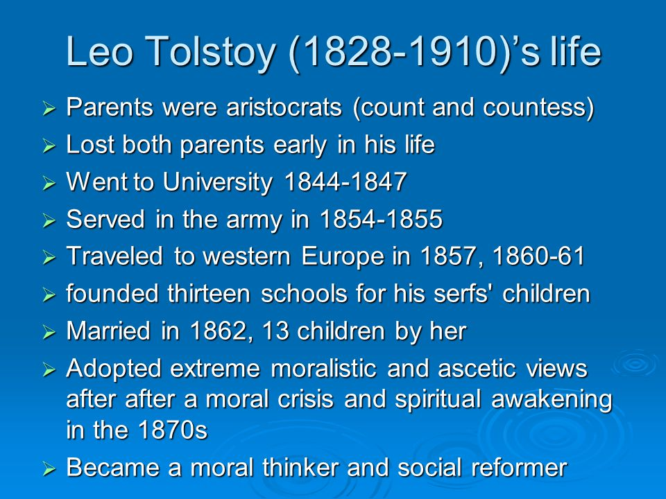 Leo Tolstoy (1828-1910)'s life Parents were aristocrats (count and countess) Lost both parents early in his life.