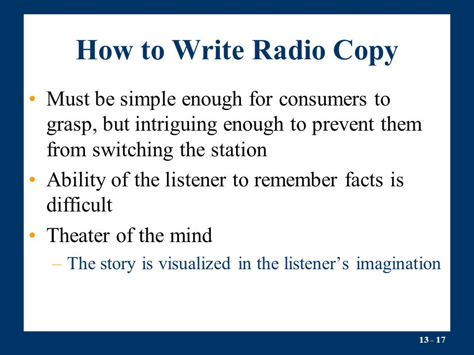 How to Write Radio Copy Must be simple enough for consumers to grasp, but intriguing enough to prevent them from switching the station.