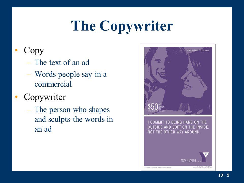 The Copywriter Copy Copywriter The text of an ad