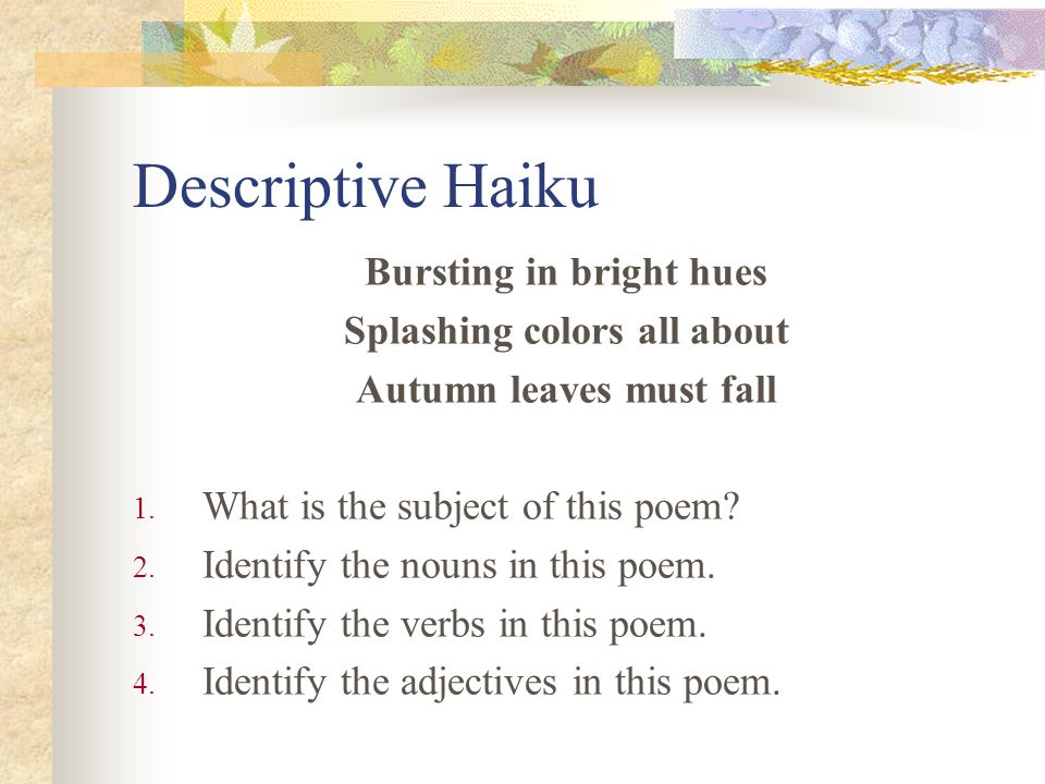 Descriptive Haiku Bursting in bright hues Splashing colors all about