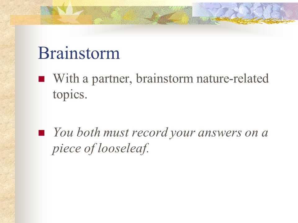 Brainstorm With a partner, brainstorm nature-related topics.