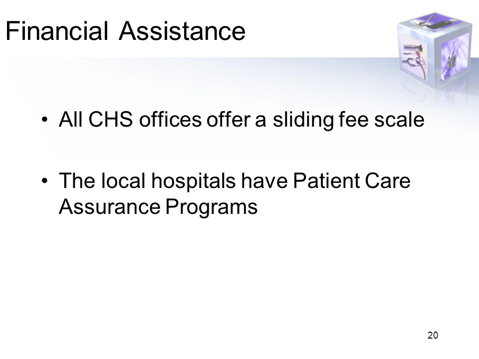 Financial Assistance All CHS offices offer a sliding fee scale