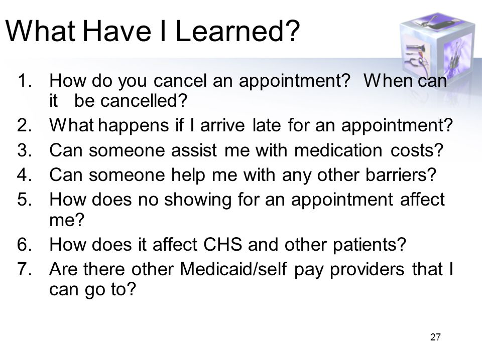 What Have I Learned How do you cancel an appointment When can it be cancelled What happens if I arrive late for an appointment