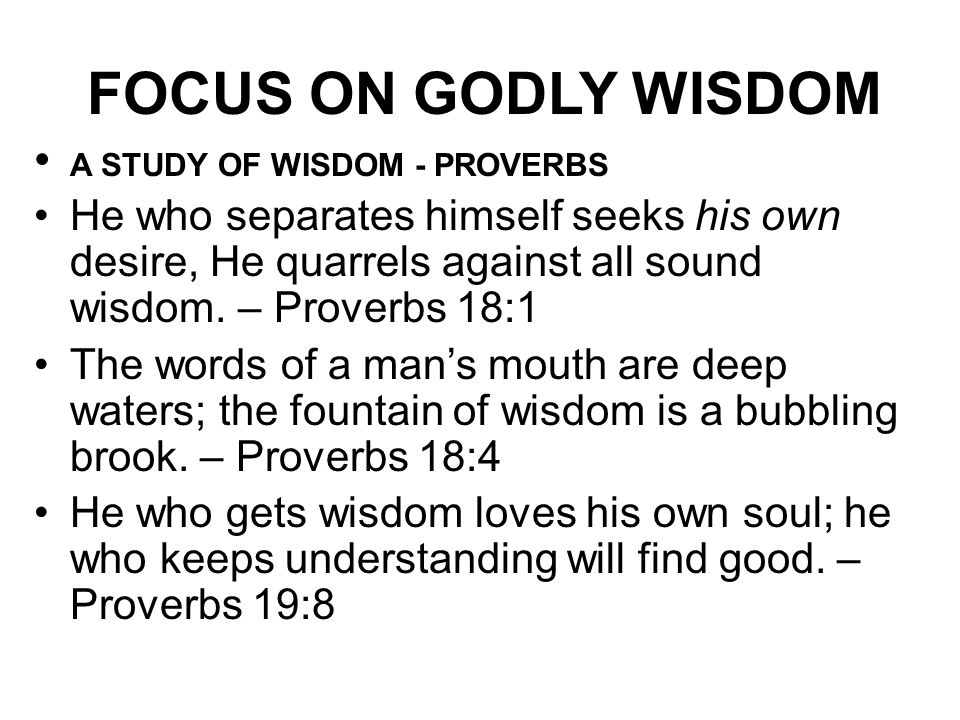 FOCUS ON GODLY WISDOM A STUDY OF WISDOM - PROVERBS.
