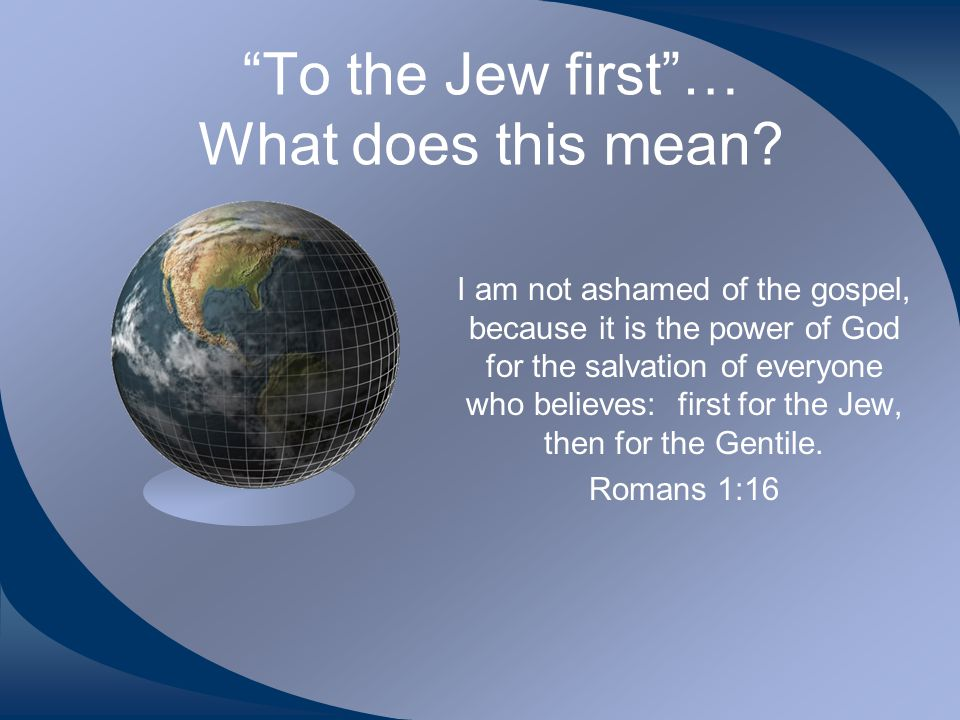 To the Jew first … What does this mean