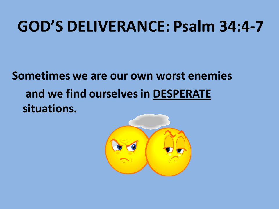 GOD'S DELIVERANCE: Psalm 34:4-7