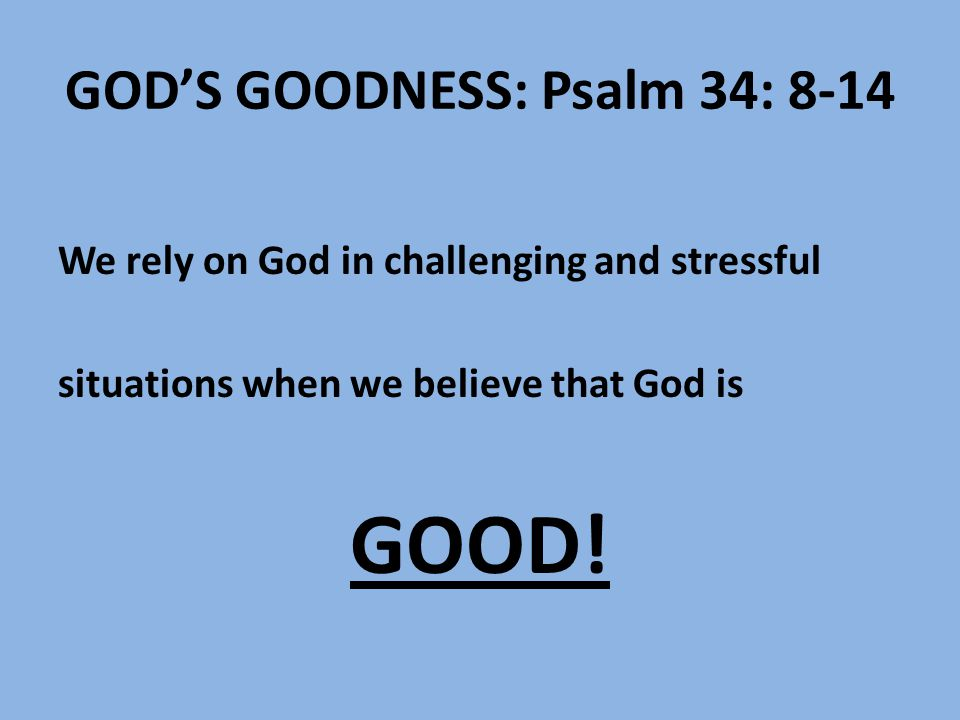 GOD'S GOODNESS: Psalm 34: 8-14