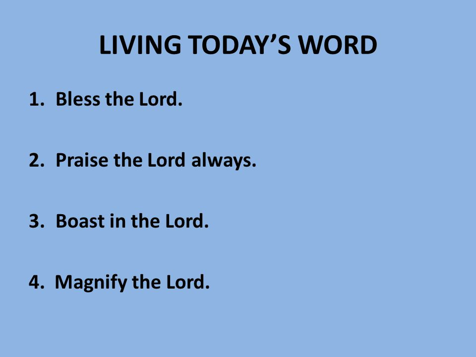 LIVING TODAY'S WORD Bless the Lord. Praise the Lord always.