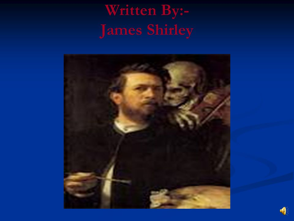 Written By:- James Shirley