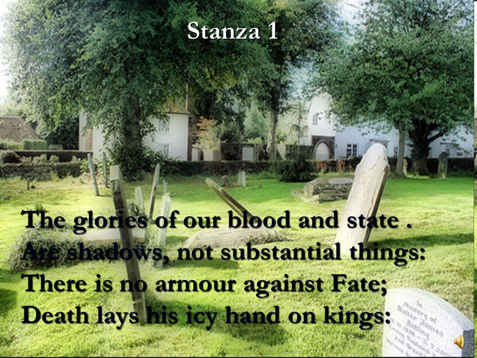 Stanza 1 The glories of our blood and state .