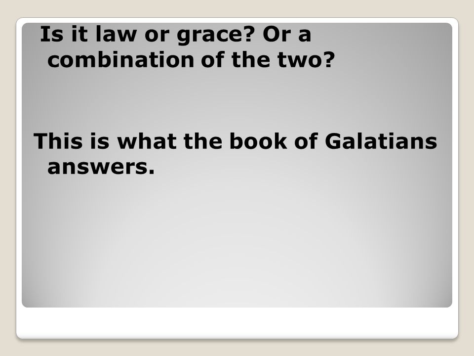 This is what the book of Galatians answers.