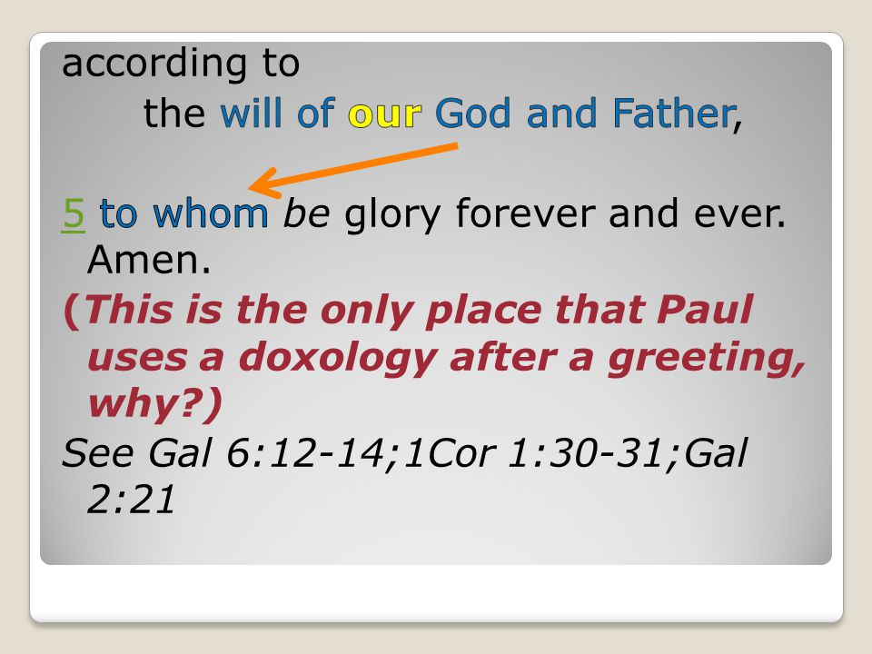 according to the will of our God and Father, 5 to whom be glory forever and ever.