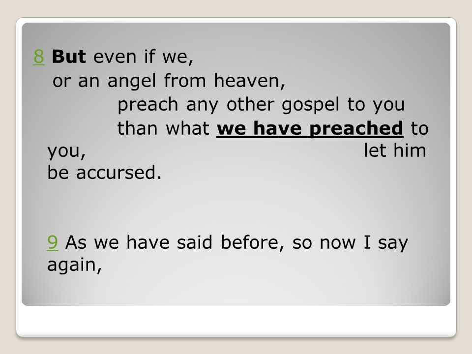 8 But even if we, or an angel from heaven, preach any other gospel to you.