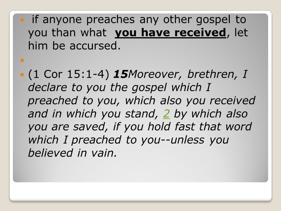 if anyone preaches any other gospel to you than what you have received, let him be accursed.
